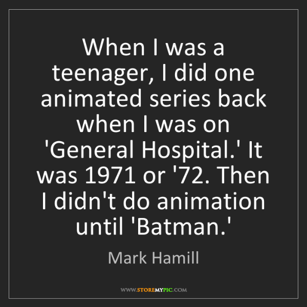 Mark Hamill: When I was a teenager, I did one animated series back...