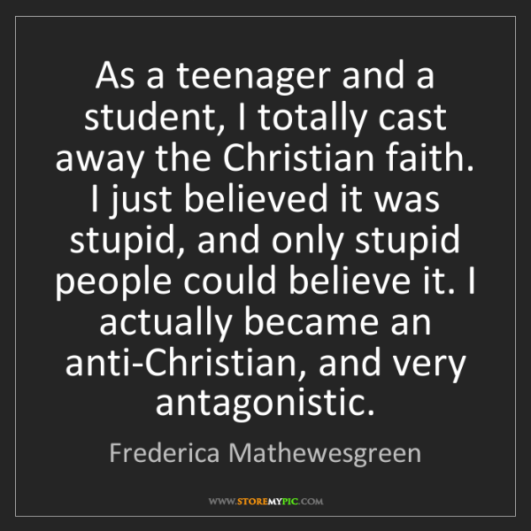 Frederica Mathewesgreen: As a teenager and a student, I totally cast away the...
