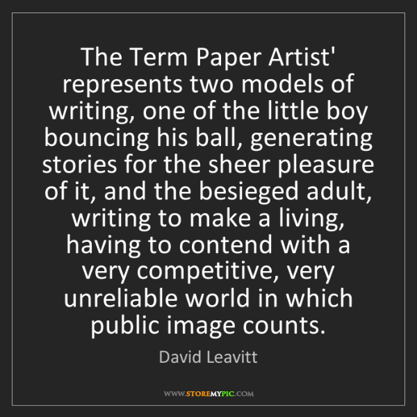 David Leavitt: The Term Paper Artist' represents two models of writing,...