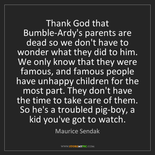 Maurice Sendak: Thank God that Bumble-Ardy's parents are dead so we don't...