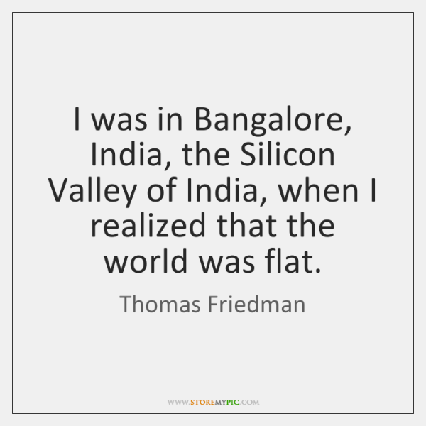 I was in Bangalore, India, the Silicon Valley of India, when I ...