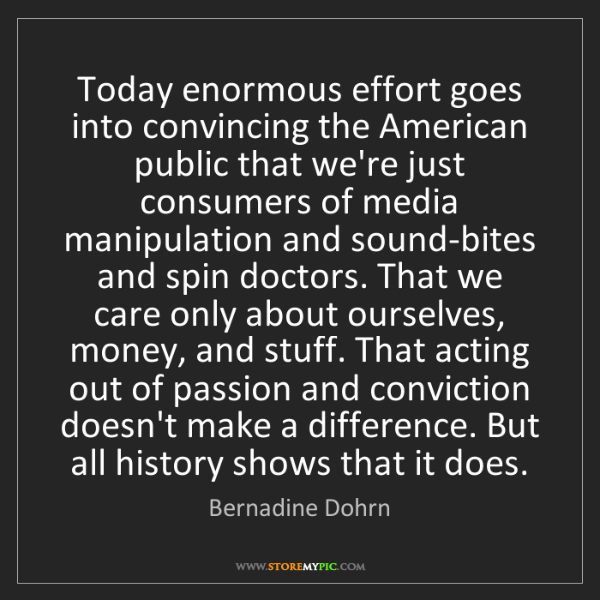 Bernadine Dohrn: Today enormous effort goes into convincing the American...