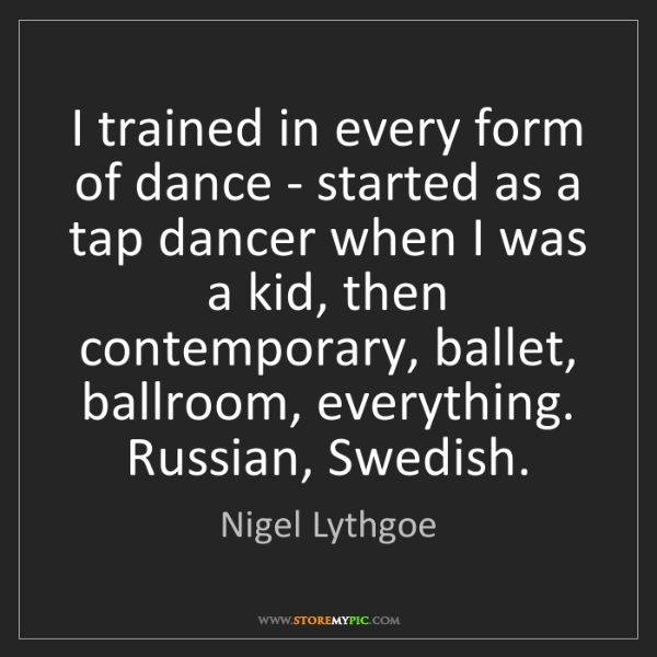 Nigel Lythgoe: I trained in every form of dance - started as a tap dancer...