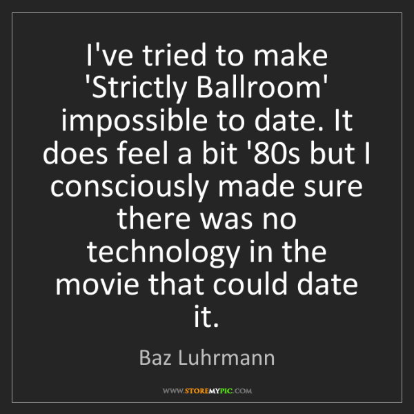 Baz Luhrmann: I've tried to make 'Strictly Ballroom' impossible to...