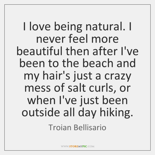 I love being natural. I never feel more beautiful then after I've ...