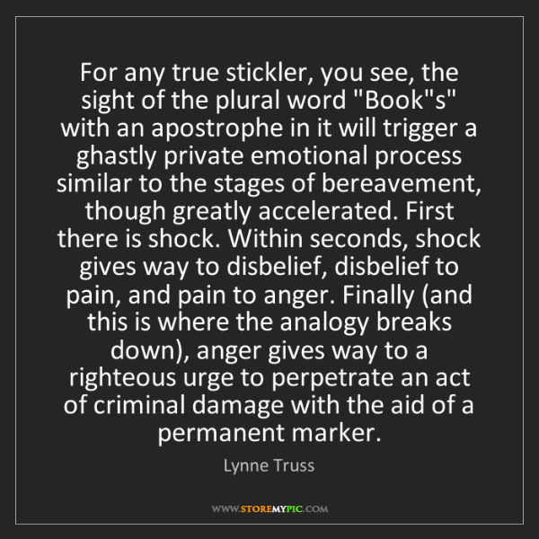 Lynne Truss: For any true stickler, you see, the sight of the plural...