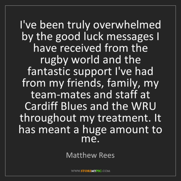 Matthew Rees: I've been truly overwhelmed by the good luck messages...