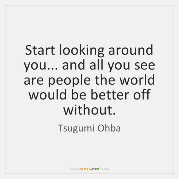 Start Looking Around You And All You See Are People The World