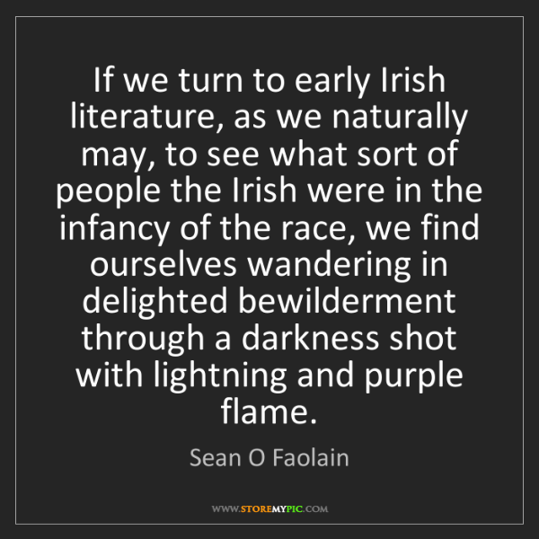 Sean O Faolain: If we turn to early Irish literature, as we naturally...