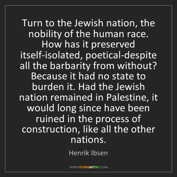 Henrik Ibsen: Turn to the Jewish nation, the nobility of the human...