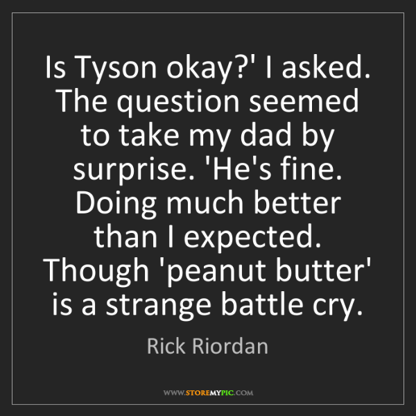 Rick Riordan: Is Tyson okay?' I asked. The question seemed to take...