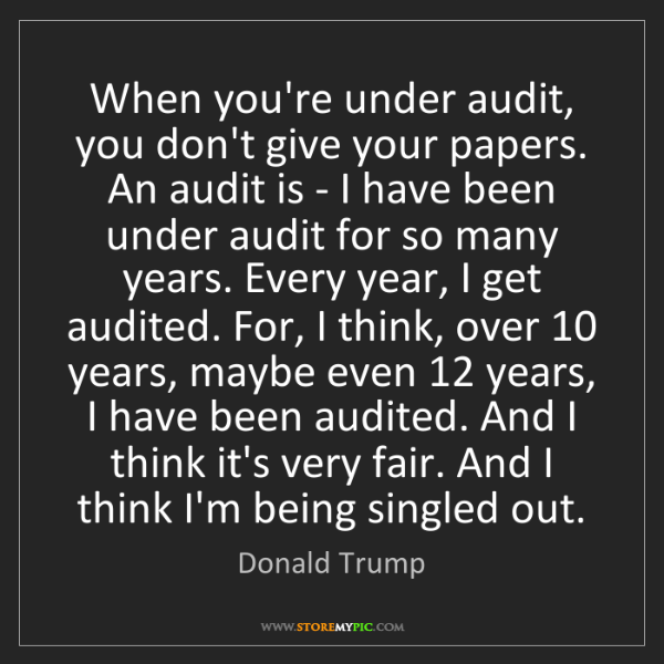 Donald Trump: When you're under audit, you don't give your papers....