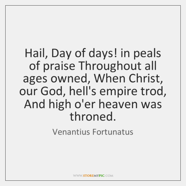 Hail, Day of days! in peals of praise Throughout all ages owned, ...