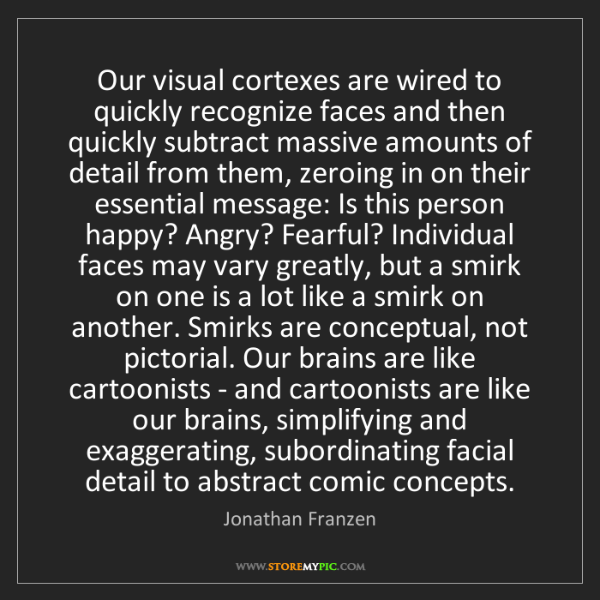 Jonathan Franzen: Our visual cortexes are wired to quickly recognize faces...