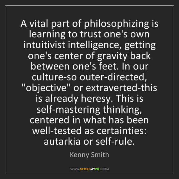 Kenny Smith: A vital part of philosophizing is learning to trust one's...