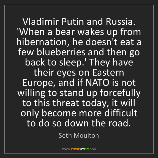 Seth Moulton: Vladimir Putin and Russia. 'When a bear wakes up from...