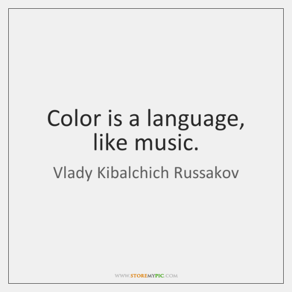 Color is a language, like music.