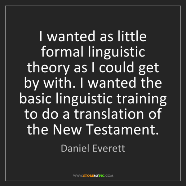 Daniel Everett: I wanted as little formal linguistic theory as I could...