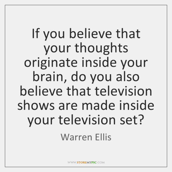 If you believe that your thoughts originate inside your brain, do you ...