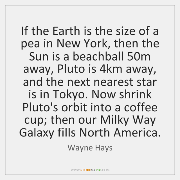 If the Earth is the size of a pea in New York, ...