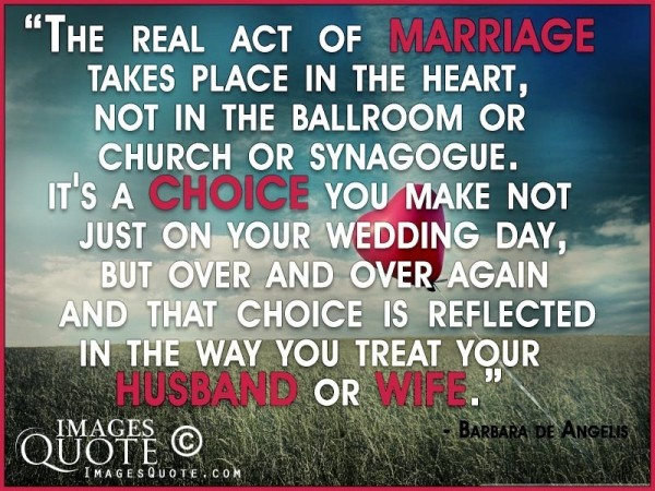 The real act of marriage takes place in the heart not in the ballroom of church or syn