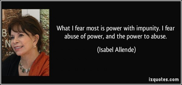 What i fear most is power with impunity i fear abuse of power and the power to abuse isabel allende