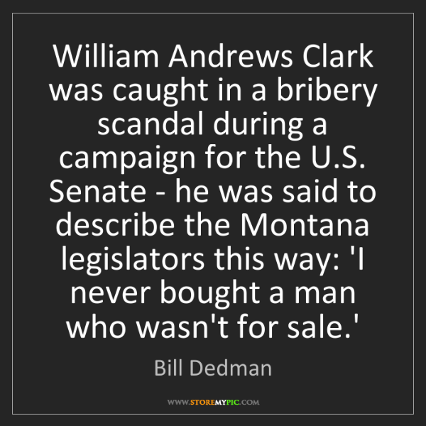 Bill Dedman: William Andrews Clark was caught in a bribery scandal...