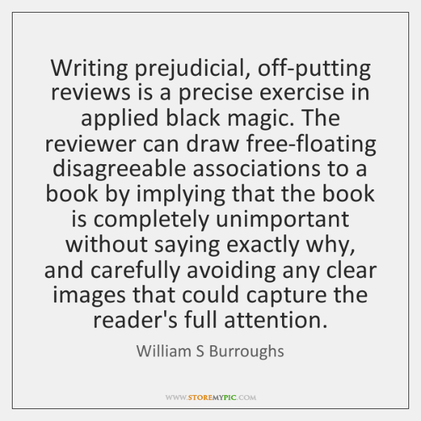 Writing prejudicial, off-putting reviews is a precise exercise in applied black magic. ...