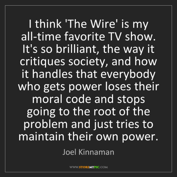 Joel Kinnaman: I think 'The Wire' is my all-time favorite TV show. It's...