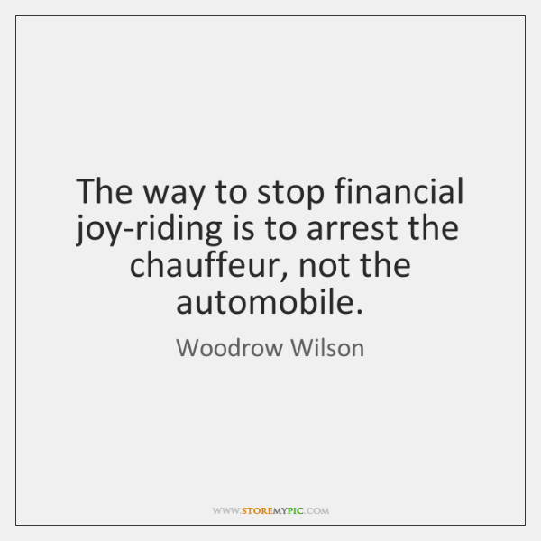The way to stop financial joy-riding is to arrest the chauffeur, not ...