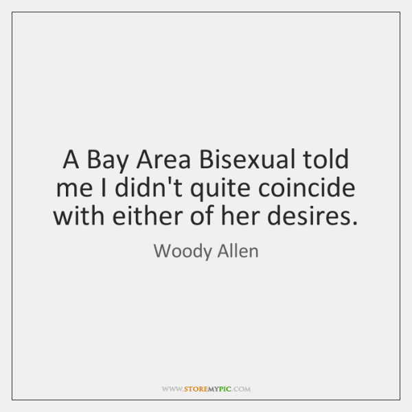A Bay Area Bisexual told me I didn't quite coincide with either ...