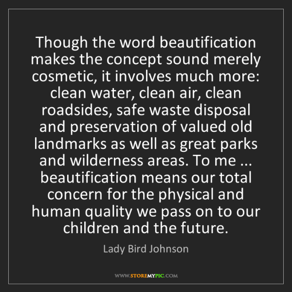 Lady Bird Johnson: Though the word beautification makes the concept sound...