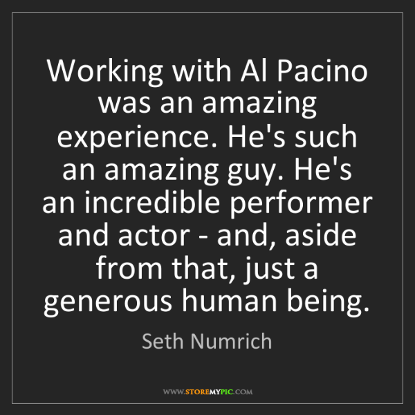 Seth Numrich: Working with Al Pacino was an amazing experience. He's...