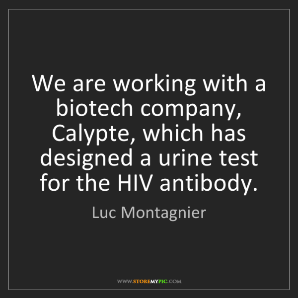 Luc Montagnier: We are working with a biotech company, Calypte, which...