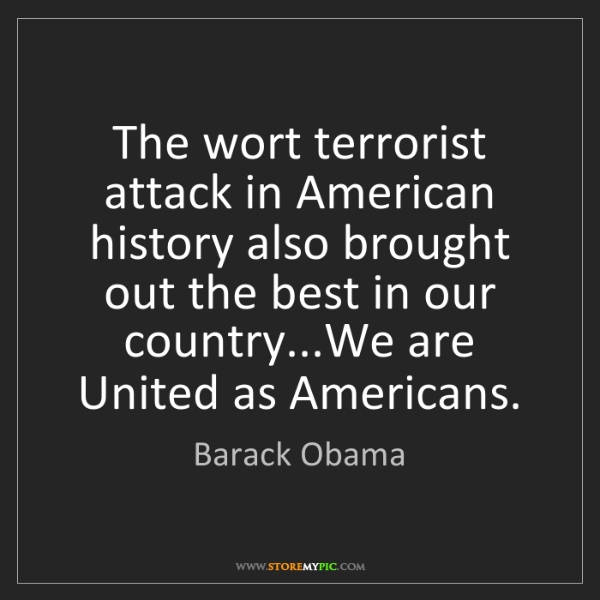 Barack Obama: The wort terrorist attack in American history also brought...