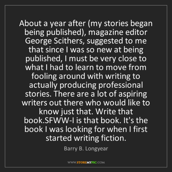Barry B. Longyear: About a year after (my stories began being published),...