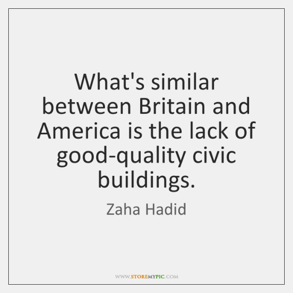 What's similar between Britain and America is the lack of good-quality civic ...