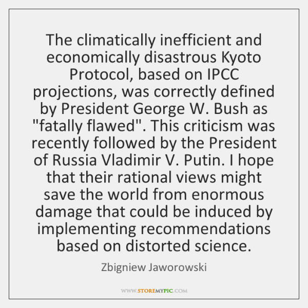 The climatically inefficient and economically disastrous Kyoto Protocol, based on IPCC projections,