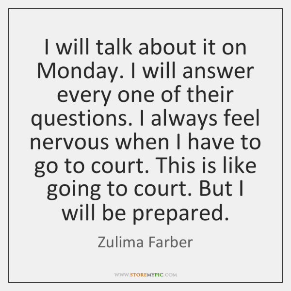 I will talk about it on Monday. I will answer every one ...