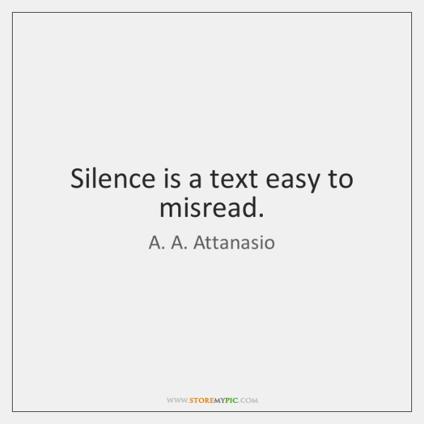 Silence is a text easy to misread.