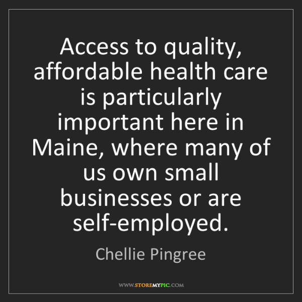 Chellie Pingree: Access to quality, affordable health care is particularly...