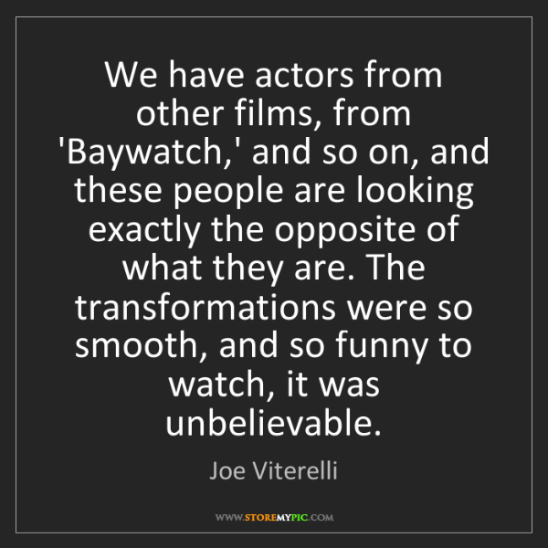 Joe Viterelli: We have actors from other films, from 'Baywatch,' and...