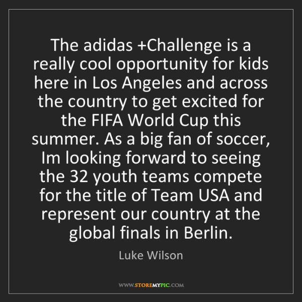 Luke Wilson: The adidas +Challenge is a really cool opportunity for...