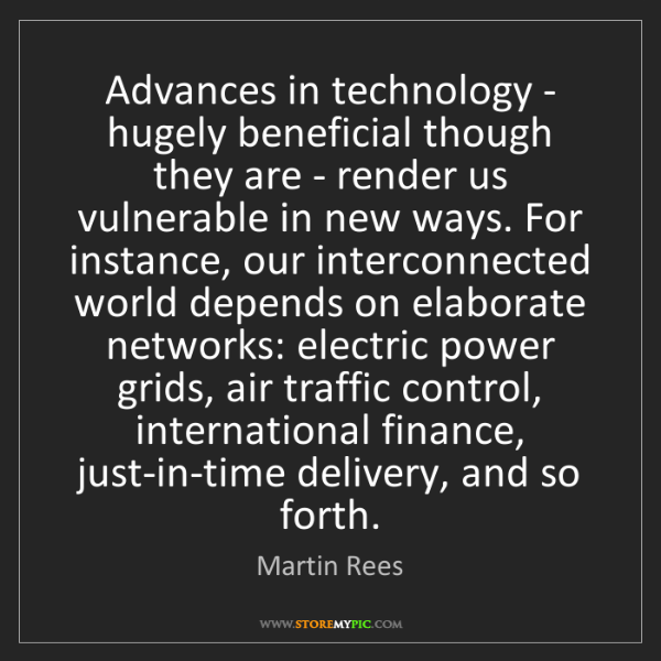 Martin Rees: Advances in technology - hugely beneficial though they...
