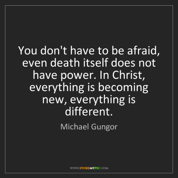 Michael Gungor: You don't have to be afraid, even death itself does not...