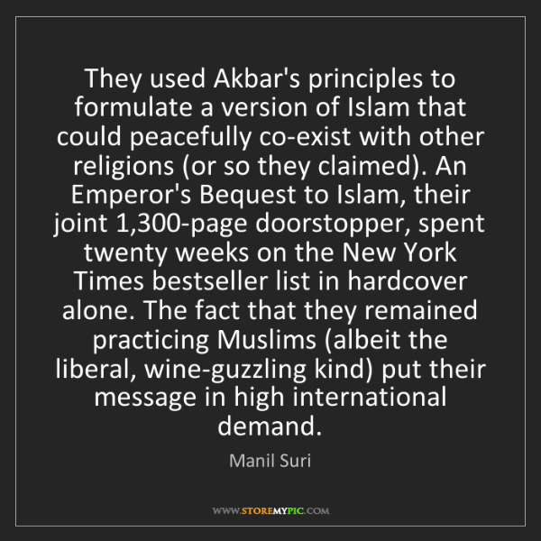 Manil Suri: They used Akbar's principles to formulate a version of...