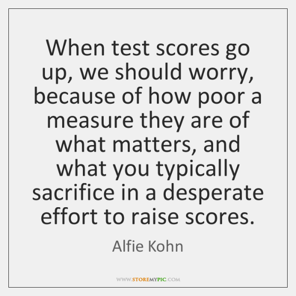 When test scores go up, we should worry, because of how poor ...