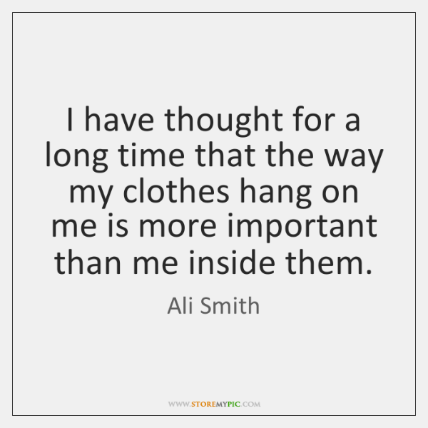 I have thought for a long time that the way my clothes ...