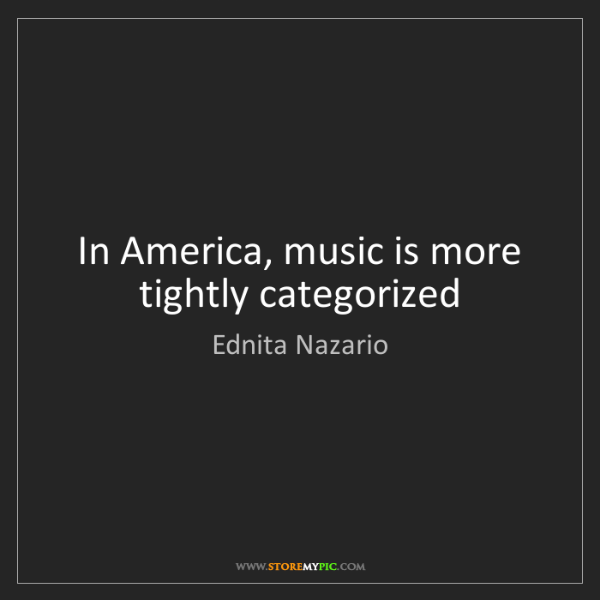 Ednita Nazario: In America, music is more tightly categorized