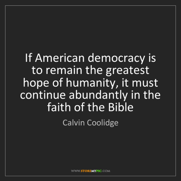 Calvin Coolidge: If American democracy is to remain the greatest hope...